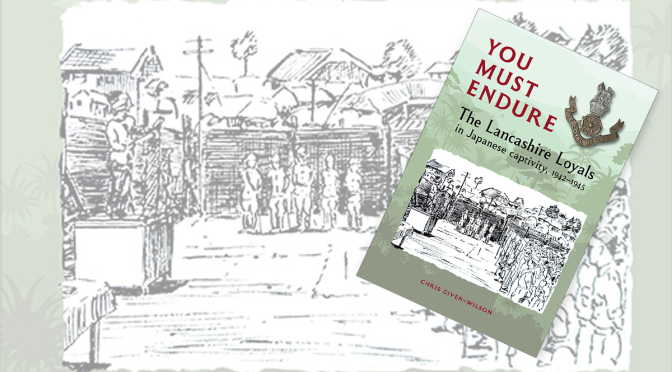 You Must Endure: The Lancashire Loyals in Japanese Captivity, 1942-1945